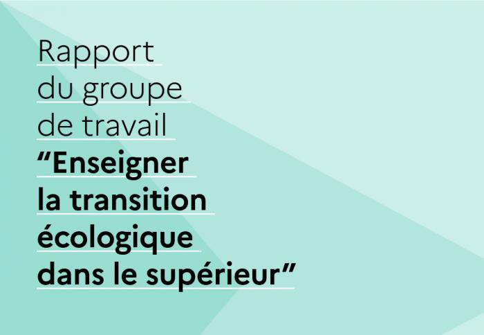"""Fin mars, le rapport du groupe de travail """"Enseigner la transition écologique dans le supérieur"""" a été rendu public."""