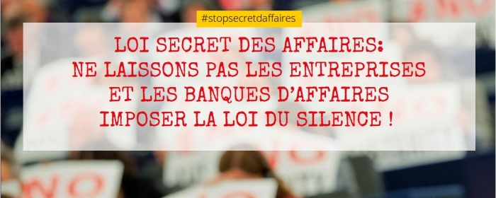 LOI SECRET DES AFFAIRES: NE LAISSONS PAS LES ENTREPRISES ET LES BANQUES D'AFFAIRES IMPOSER LA LOI DU SILENCE !